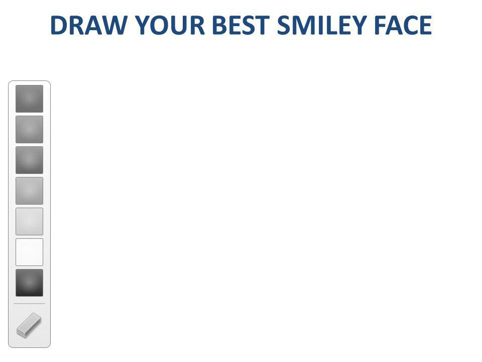 DRAW YOUR BEST SMILEY FACE