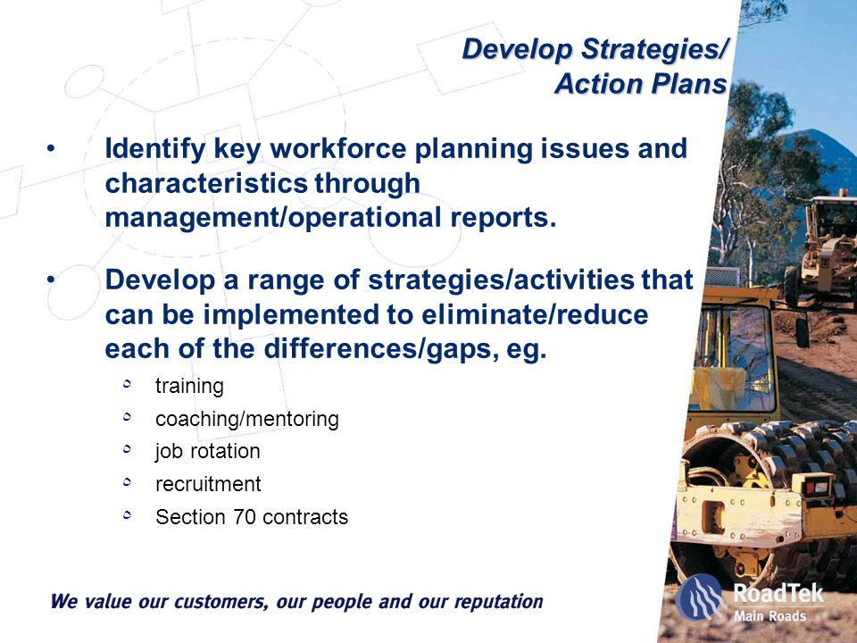 Develop Strategies/ Action Plans Identify key workforce planning issues and characteristics through management/operational reports.