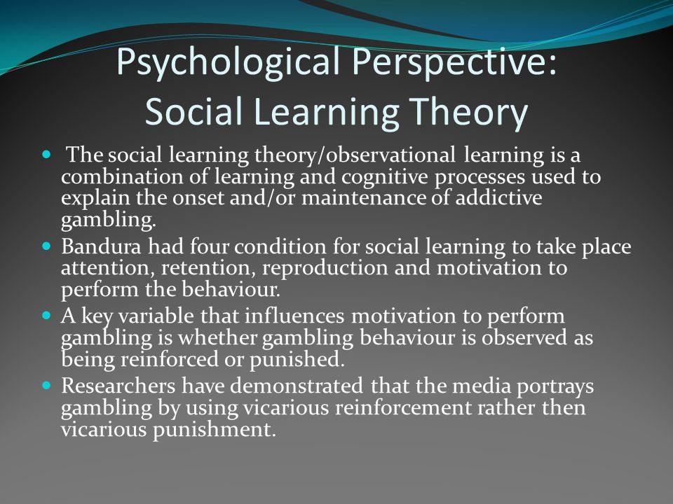 Psychological Perspective: Social Learning Theory The social learning theory/observational learning is a combination of learning and cognitive process