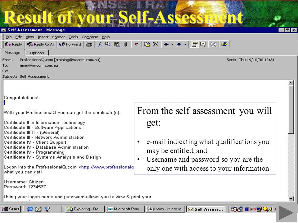 Result of your Self-Assessment From the self assessment you will get: e-mail indicating what qualifications you may be entitled, and Username and password so you are the only one with access to your information