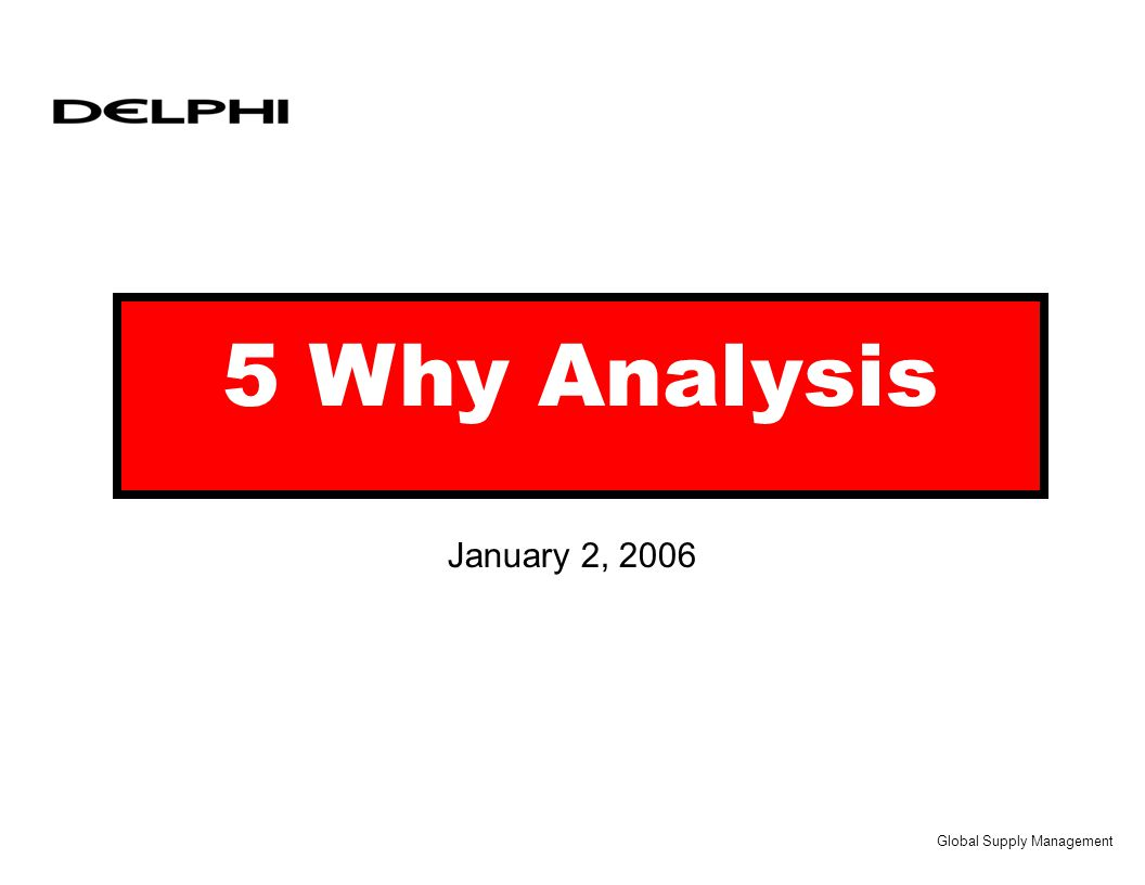 Global Supply Management 5 Why Analysis January 2, 2006