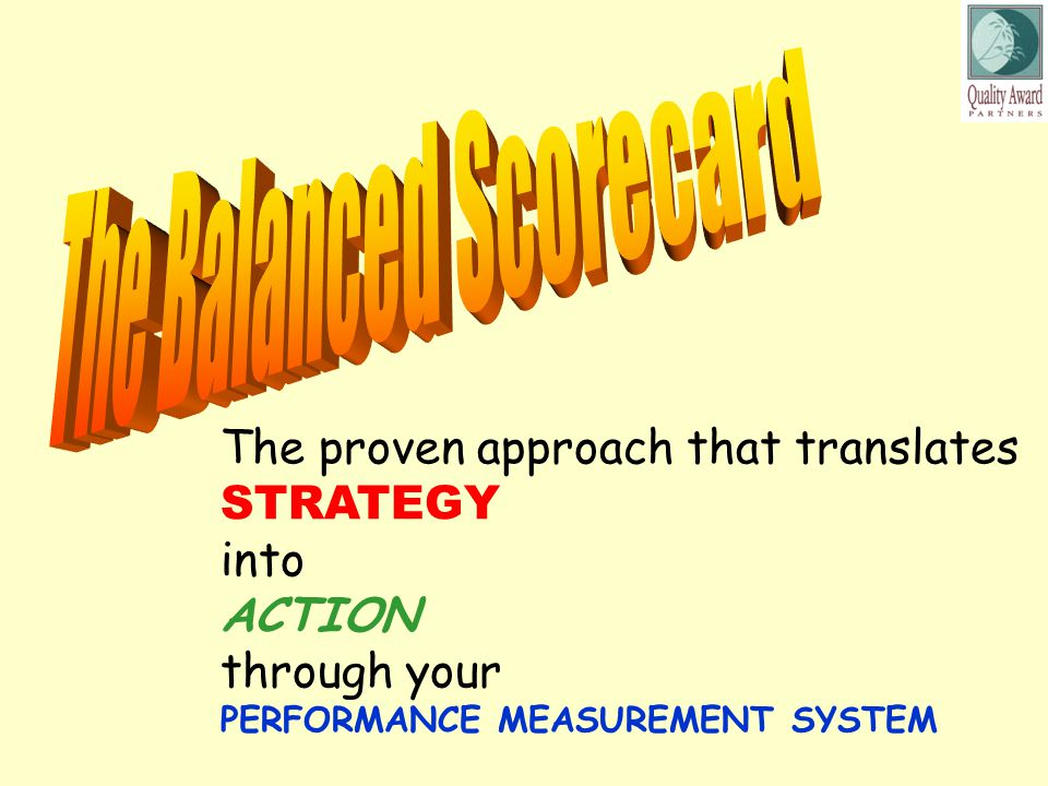 The proven approach that translates STRATEGY into ACTION through your PERFORMANCE MEASUREMENT SYSTEM