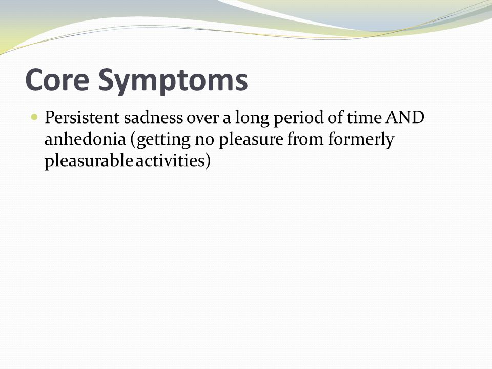 Depressive Symptoms Mnemonic: Space Drags S leep disturbance P leasure/interest (lack of) A gitation C oncentration E nergy (lack of)/fatigue D epressed mood R etardation movement A ppetite disturbance G uilt, worthless, useless S uicidal thought