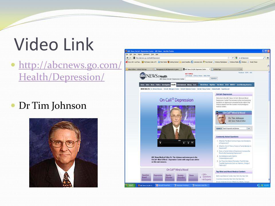 Video Link http://abcnews.go.com/ Health/Depression/ http://abcnews.go.com/ Health/Depression/ Dr Tim Johnson