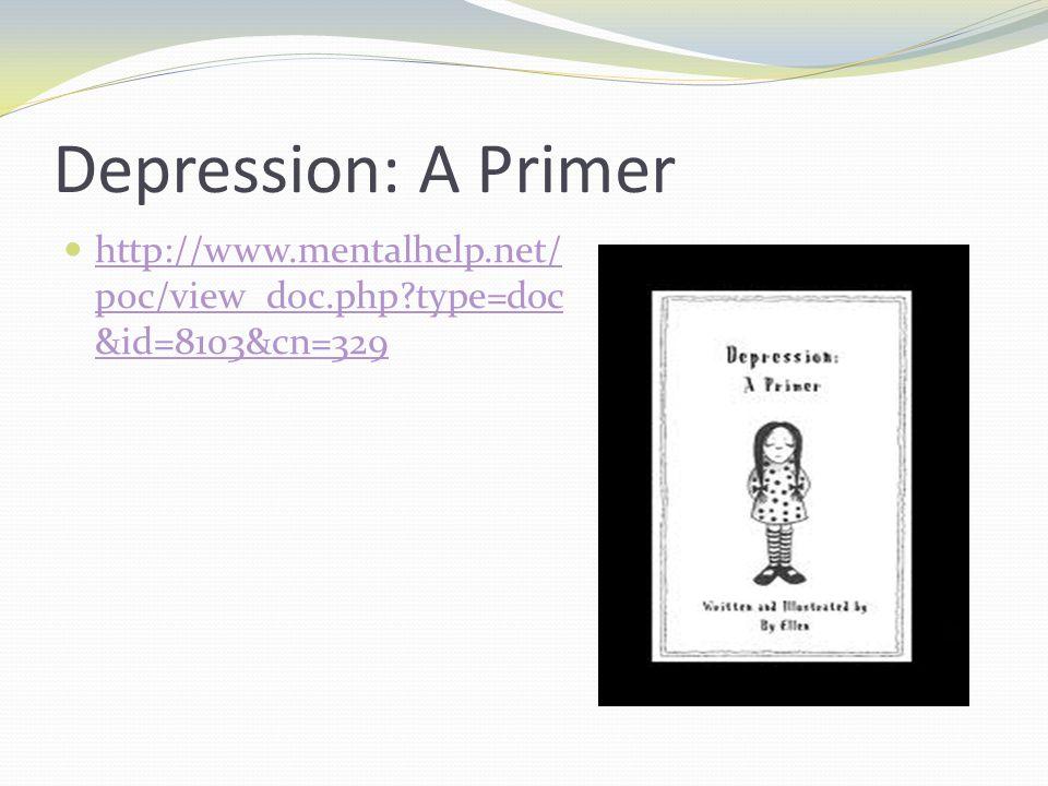 Depression: A Primer http://www.mentalhelp.net/ poc/view_doc.php?type=doc &id=8103&cn=329 http://www.mentalhelp.net/ poc/view_doc.php?type=doc &id=810