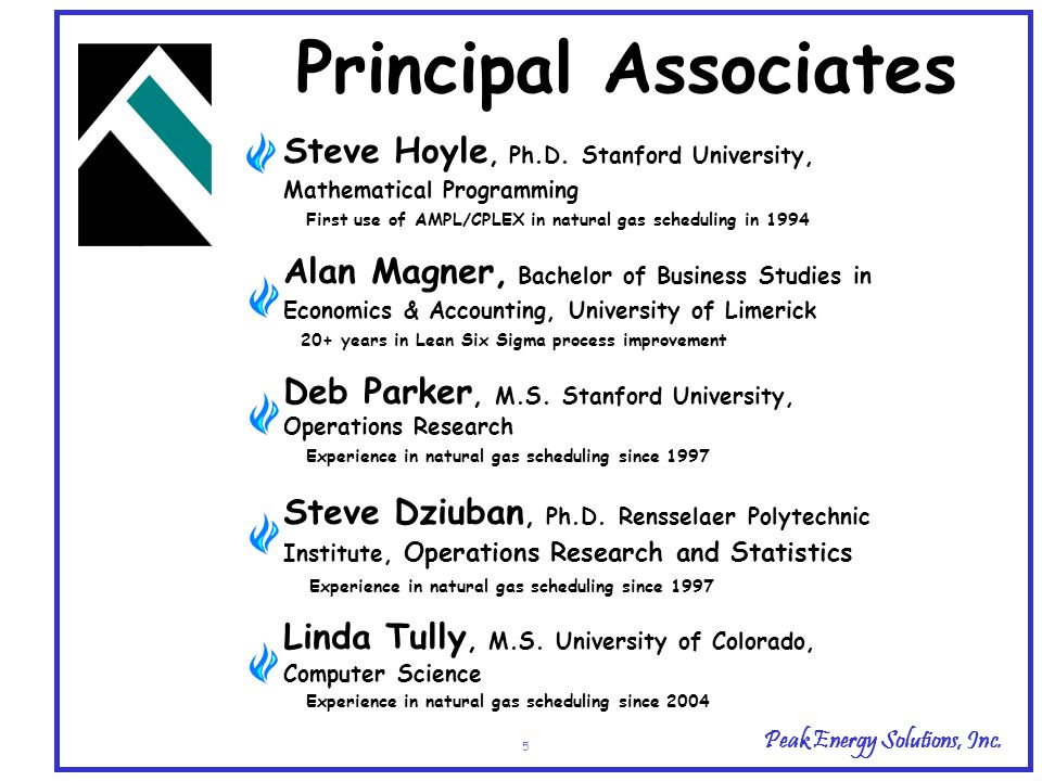 Peak Energy Solutions, Inc. 5 Principal Associates Steve Hoyle, Ph.D. Stanford University, Mathematical Programming First use of AMPL/CPLEX in natural