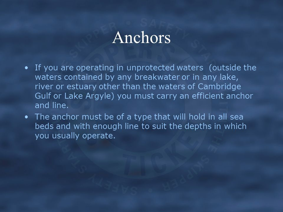 If you are operating in unprotected waters (outside the waters contained by any breakwater or in any lake, river or estuary other than the waters of C