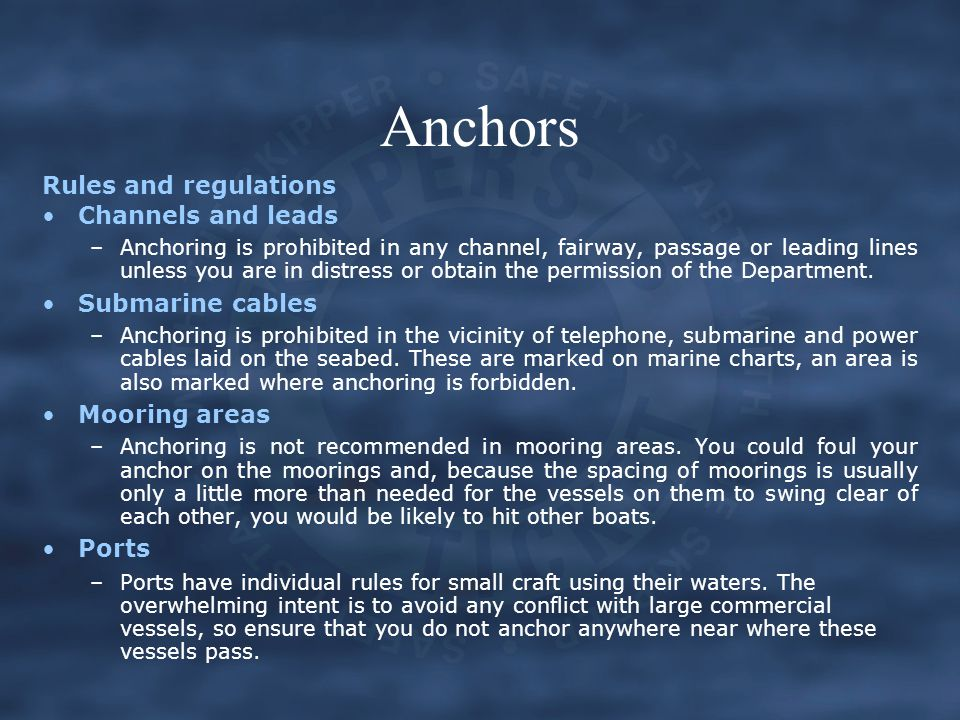 Anchors Rules and regulations Channels and leads –Anchoring is prohibited in any channel, fairway, passage or leading lines unless you are in distress