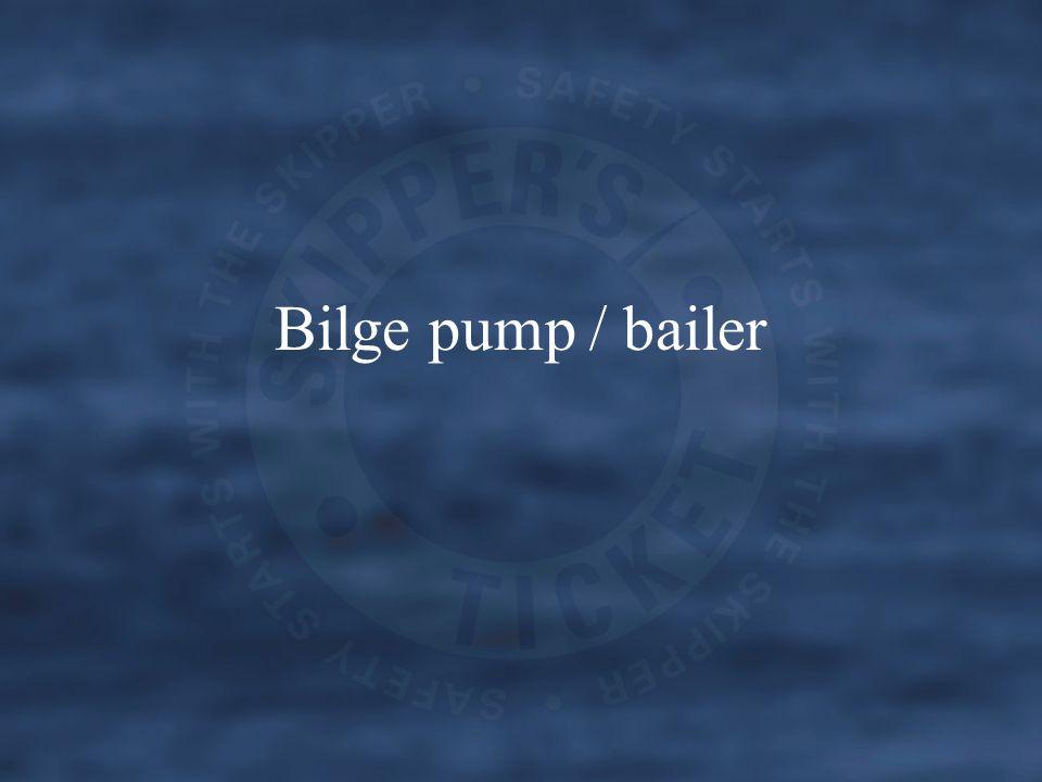 Bailer / Bilge Pump All vessels must carry some form of bilge pump or bailing equipment.