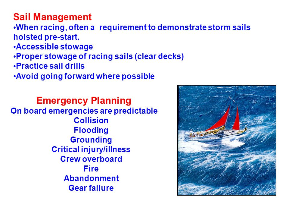 Sail Management When racing, often a requirement to demonstrate storm sails hoisted pre-start.