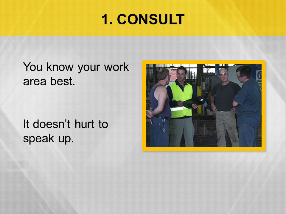 1. CONSULT You know your work area best. It doesn't hurt to speak up.
