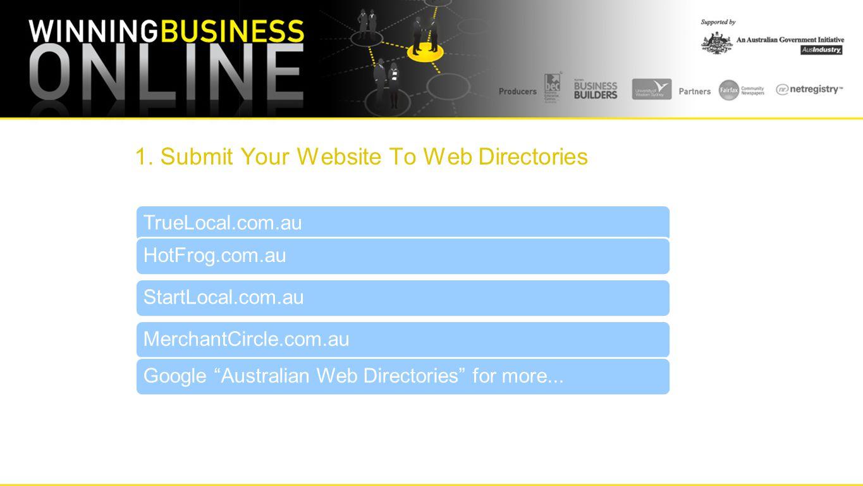 """1. Submit Your Website To Web Directories TrueLocal.com.auHotFrog.com.auStartLocal.com.auMerchantCircle.com.auGoogle """"Australian Web Directories"""" for"""