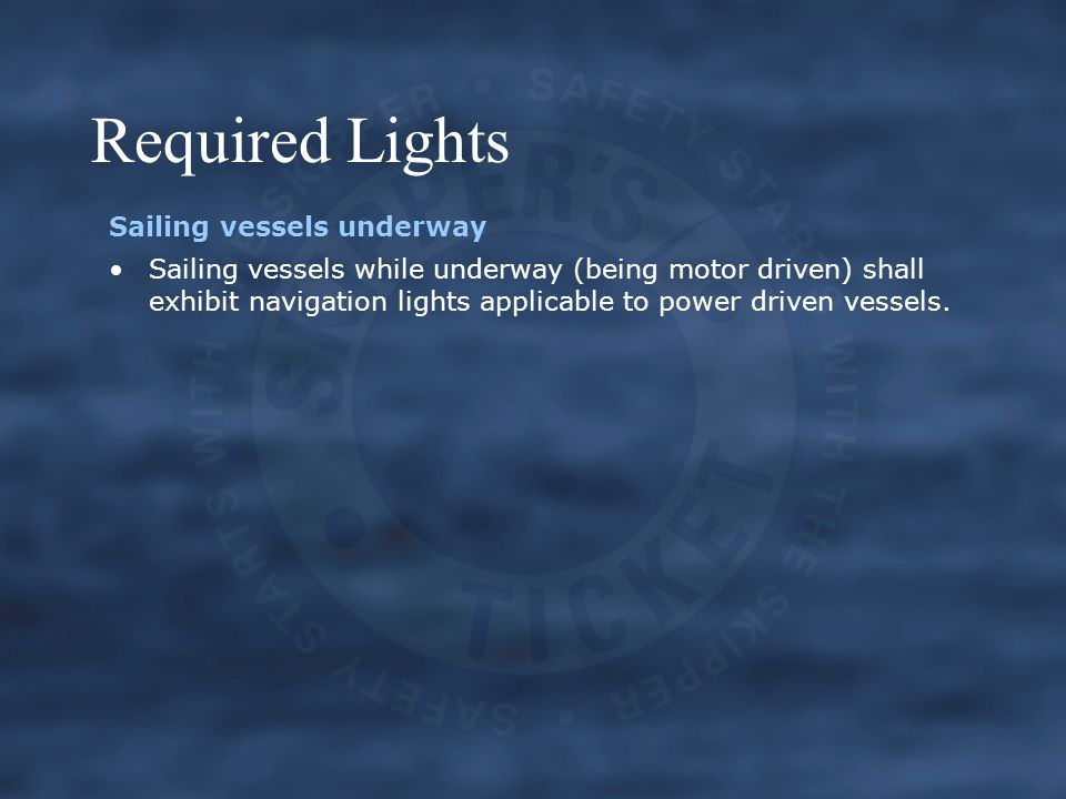 Required Lights Sailing vessels underway Sailing vessels while underway (being motor driven) shall exhibit navigation lights applicable to power driven vessels.