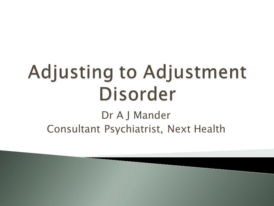 Dr A J Mander Consultant Psychiatrist, Next Health