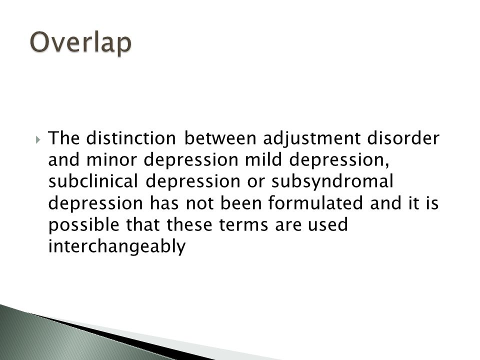  The distinction between adjustment disorder and minor depression mild depression, subclinical depression or subsyndromal depression has not been formulated and it is possible that these terms are used interchangeably