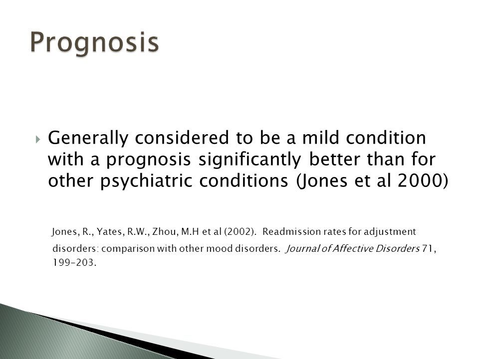  Generally considered to be a mild condition with a prognosis significantly better than for other psychiatric conditions (Jones et al 2000) Jones, R., Yates, R.W., Zhou, M.H et al (2002).