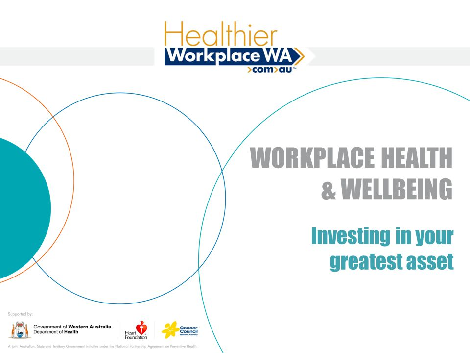 WORKPLACE HEALTH & WELLBEING Investing in your greatest asset