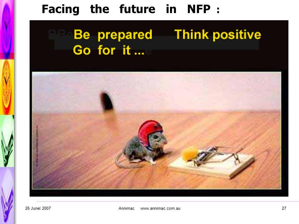 . 26 Junel 2007Annimac www.annimac.com.au27 Facing the future in NFP :