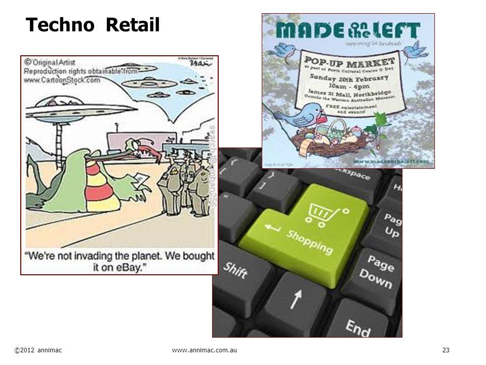 ©2012 annimac www.annimac.com.au 23 Techno Retail