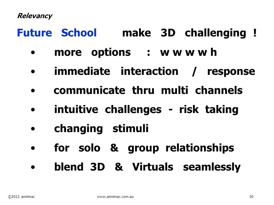 ©2012 annimac www.annimac.com.au 30 Relevancy Future School make 3D challenging .