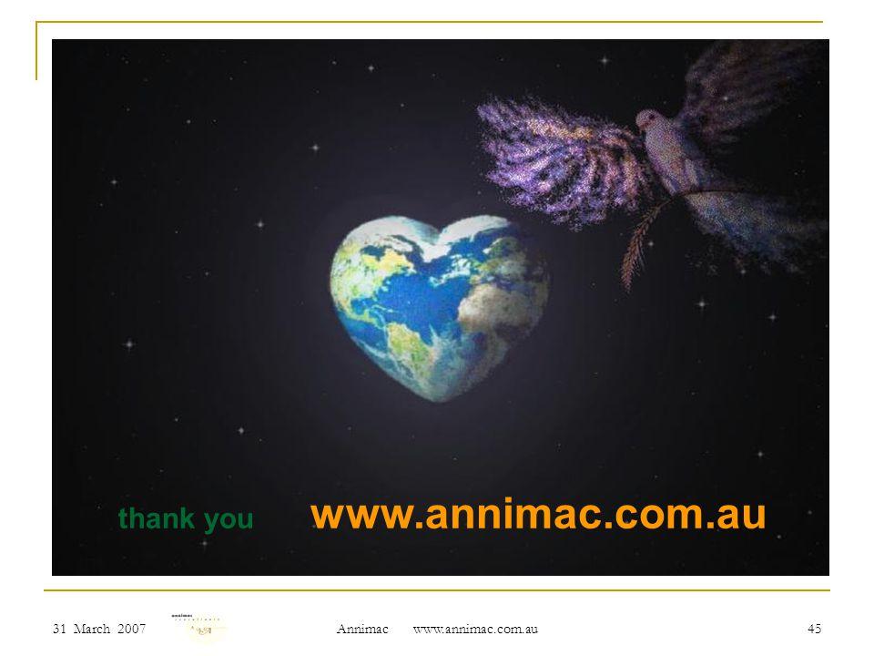 31 March 2007 Annimac www.annimac.com.au 45 thank you www.annimac.com.au