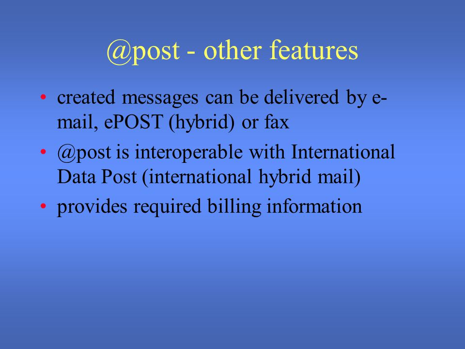 @post components Mail- server Catalogue LDAP Hybrid Service ePost eSwitch CA functionality Mail- server @post client @post client Redirect Payment server HTML interface HTML interface SenderReceiver Billingserver