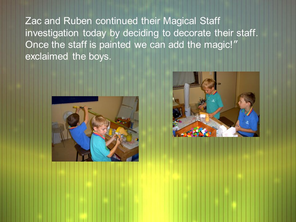 Zac and Ruben continued their Magical Staff investigation today by deciding to decorate their staff.