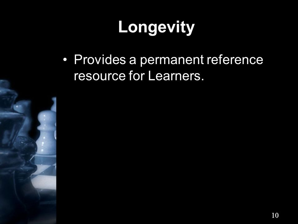 10 Longevity Provides a permanent reference resource for Learners.