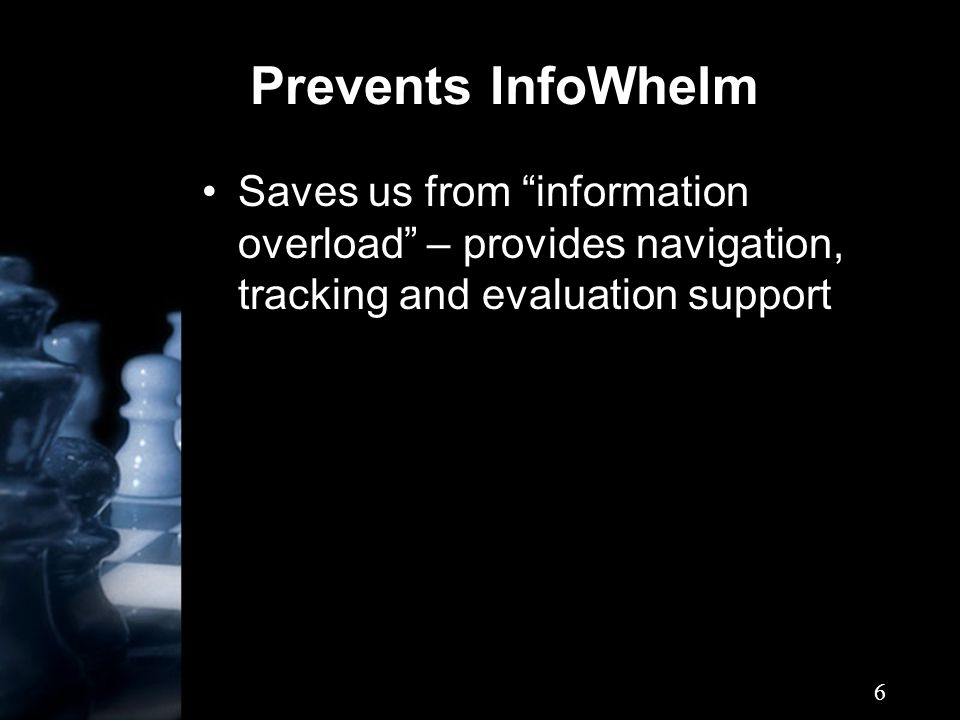 "6 Prevents InfoWhelm Saves us from ""information overload"" – provides navigation, tracking and evaluation support"