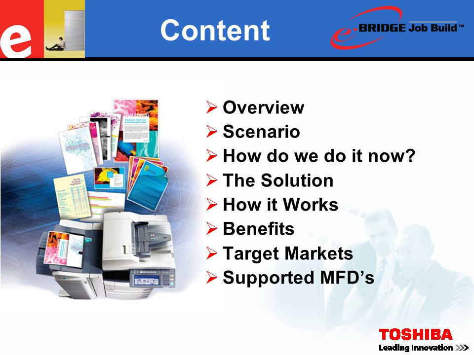 Overview  Toshiba e-BRIDGE Job Build allows you to combine multiple documents of various file types into a single print job.