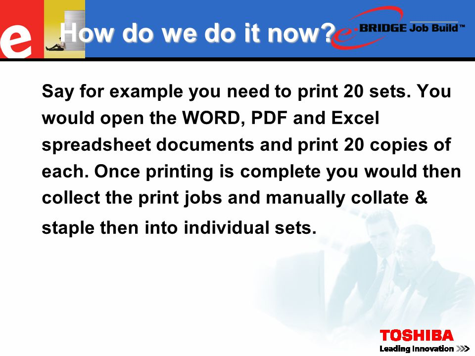 How do we do it now? Say for example you need to print 20 sets. You would open the WORD, PDF and Excel spreadsheet documents and print 20 copies of ea