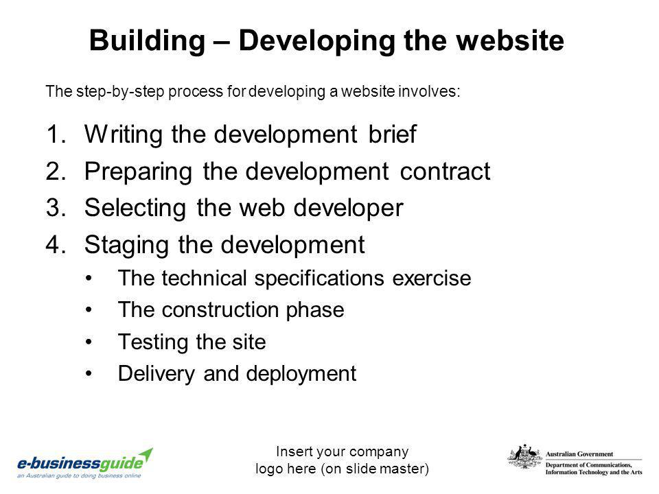 Insert your company logo here (on slide master) Building – Developing the website 1.Writing the development brief 2.Preparing the development contract