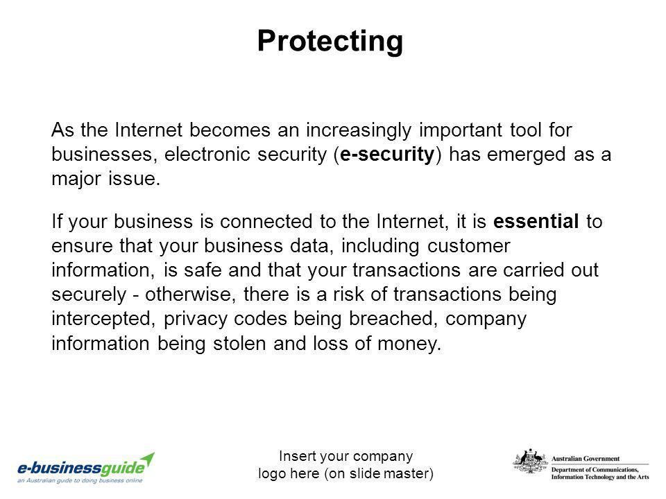 Insert your company logo here (on slide master) Protecting As the Internet becomes an increasingly important tool for businesses, electronic security