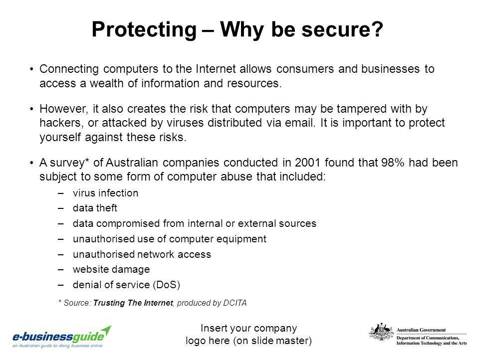 Insert your company logo here (on slide master) Protecting – Why be secure? Connecting computers to the Internet allows consumers and businesses to ac