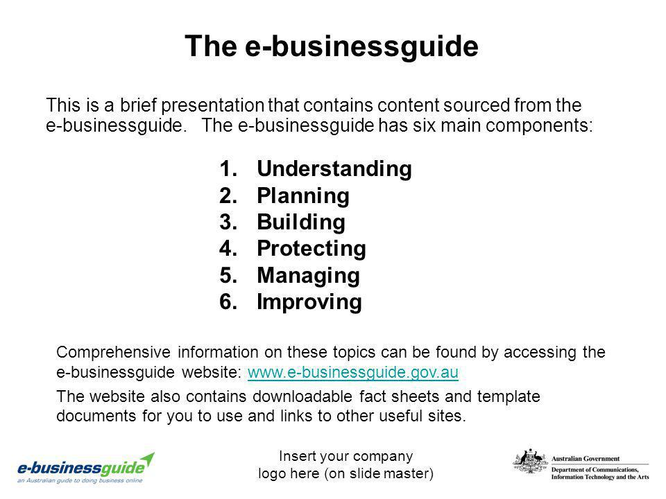 Insert your company logo here (on slide master) This is a brief presentation that contains content sourced from the e-businessguide. The e-businessgui