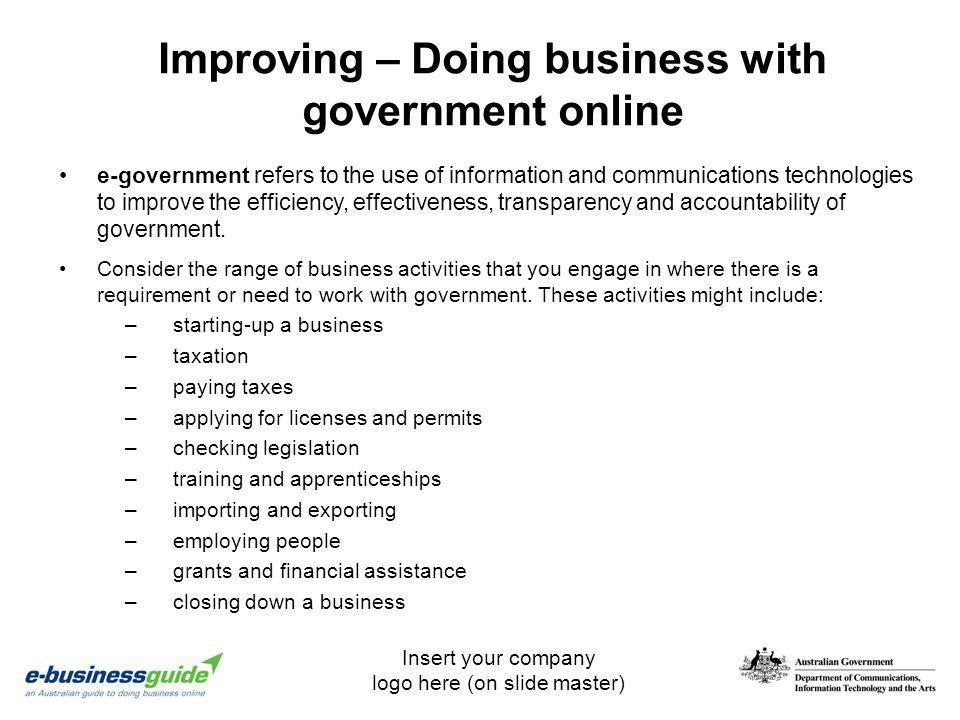 Insert your company logo here (on slide master) Improving – Doing business with government online e-government refers to the use of information and co
