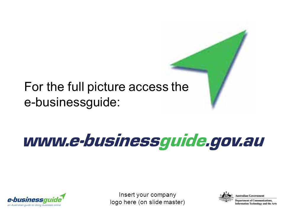 Insert your company logo here (on slide master) For the full picture access the e-businessguide: