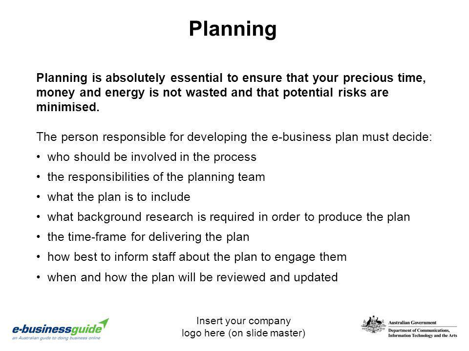 Insert your company logo here (on slide master) Planning Planning is absolutely essential to ensure that your precious time, money and energy is not w