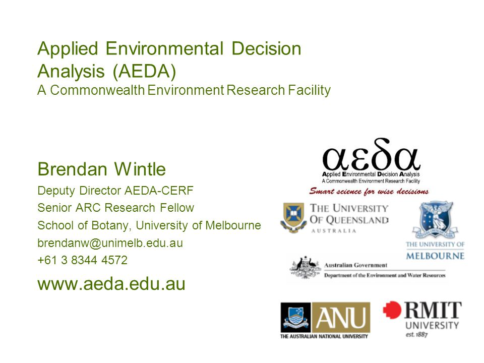 Applied Environmental Decision Analysis (AEDA) A Commonwealth Environment Research Facility Brendan Wintle Deputy Director AEDA-CERF Senior ARC Resear