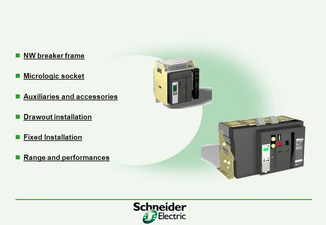 NW breaker frame Micrologic socket Auxiliaries and accessories Drawout installation Fixed Installation Range and performances