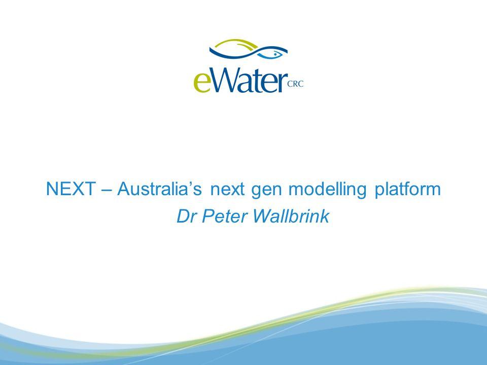 NEXT – Australia's next gen modelling platform Dr Peter Wallbrink