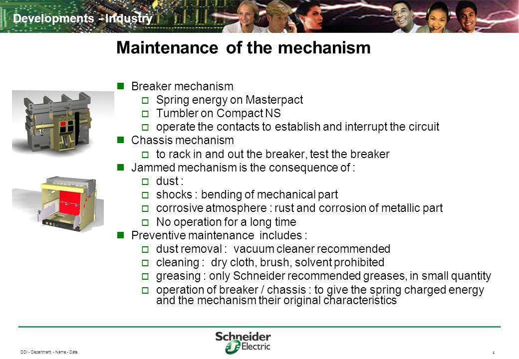 DDI - Department - Name - Date 4 Developments - Industry Maintenance of the mechanism Breaker mechanism  Spring energy on Masterpact  Tumbler on Com