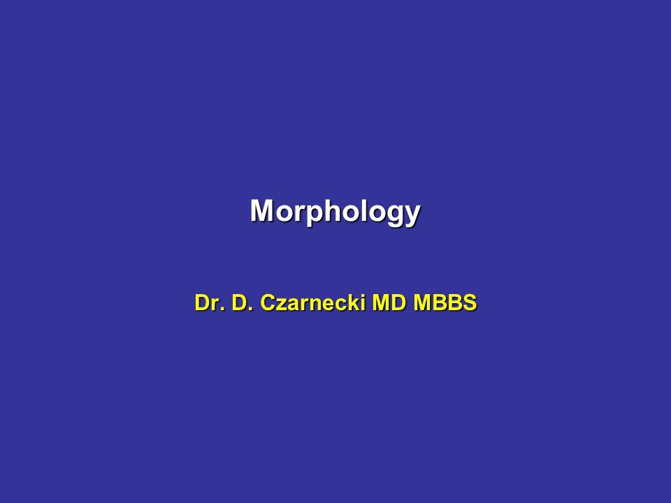 Morphology Dr. D. Czarnecki MD MBBS