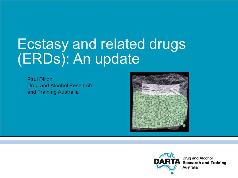 Ecstasy and related drugs (ERDs): An update Paul Dillon Drug and Alcohol Research and Training Australia