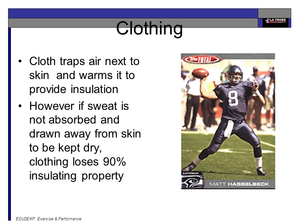 EDU2EXP Exercise & Performance Clothing Cloth traps air next to skin and warms it to provide insulation However if sweat is not absorbed and drawn awa