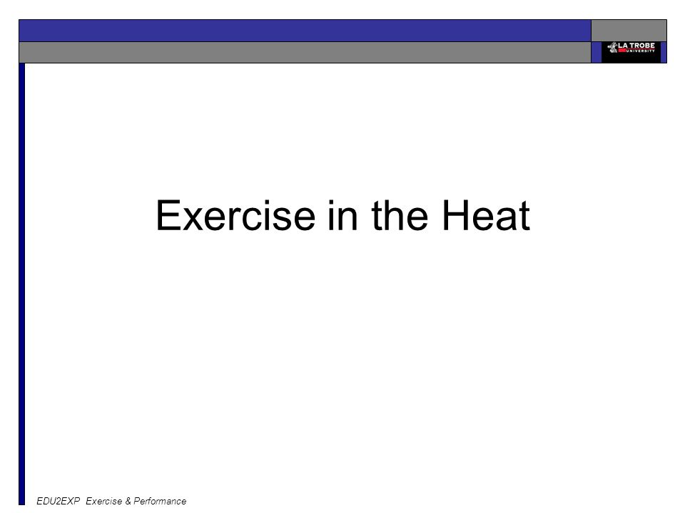 EDU2EXP Exercise & Performance Exercise in the Heat