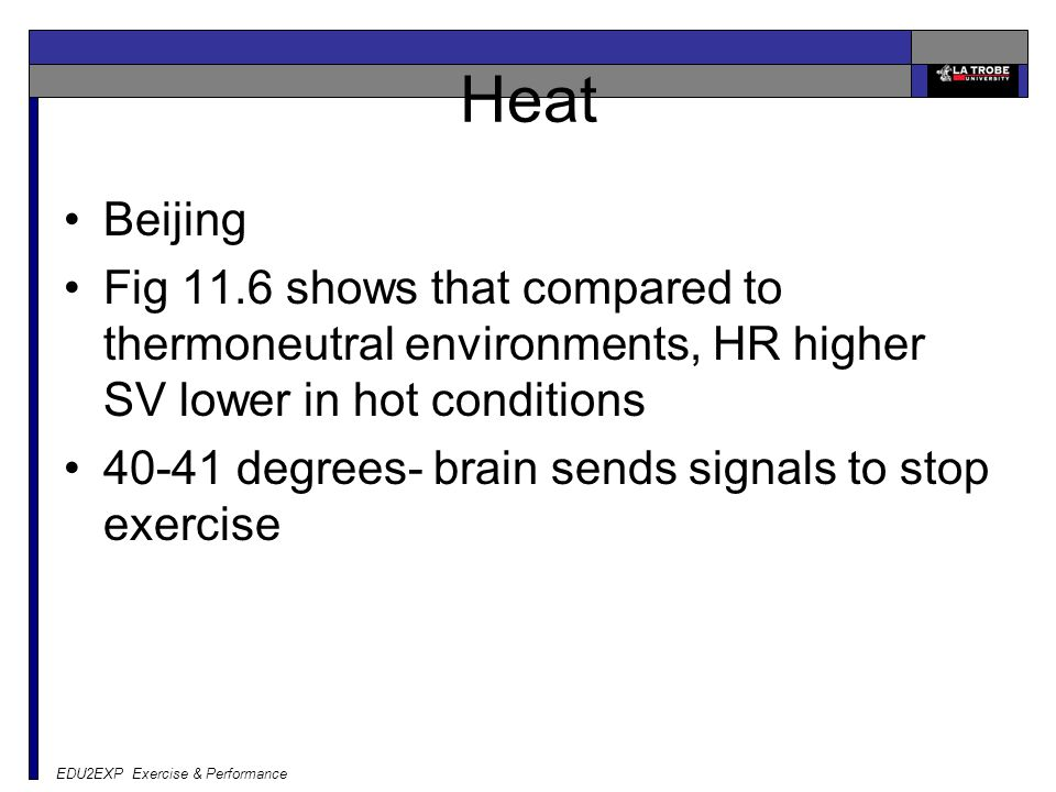 EDU2EXP Exercise & Performance Heat Beijing Fig 11.6 shows that compared to thermoneutral environments, HR higher SV lower in hot conditions 40-41 deg