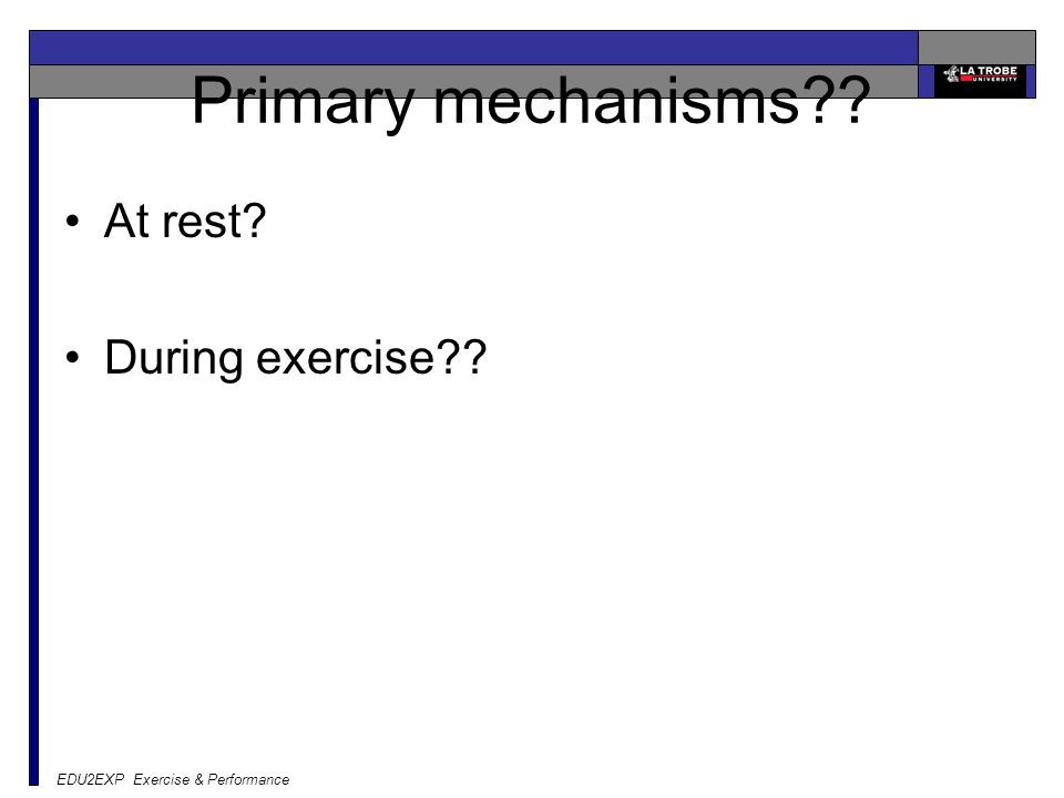 Primary mechanisms?? At rest? During exercise??