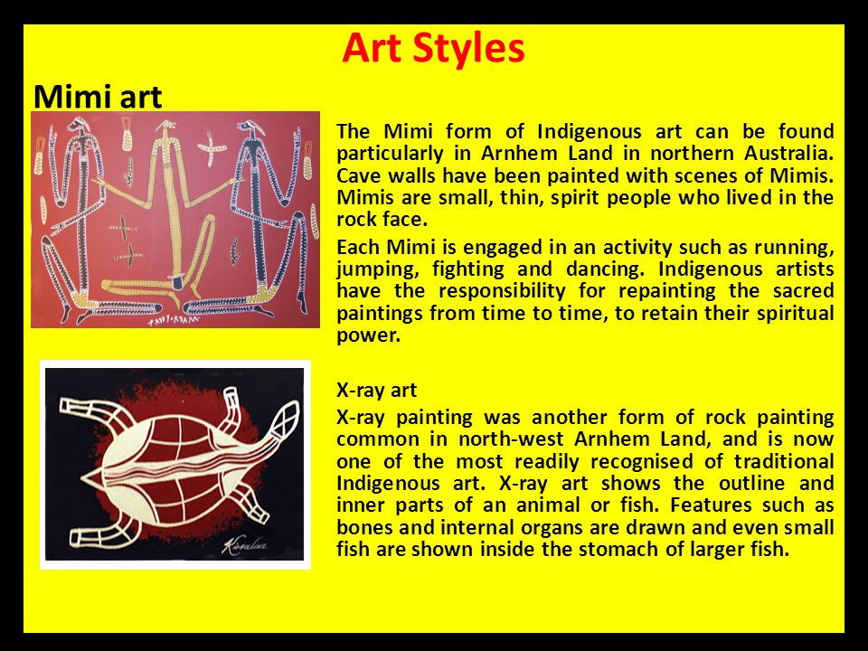 Art Styles Mimi art The Mimi form of Indigenous art can be found particularly in Arnhem Land in northern Australia. Cave walls have been painted with