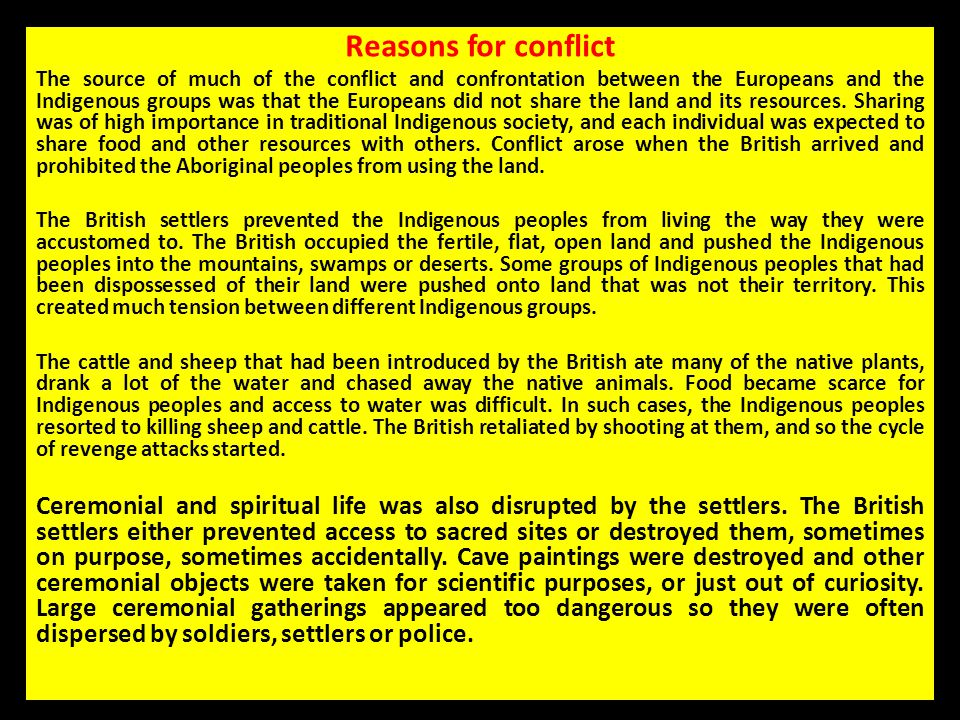 Reasons for conflict The source of much of the conflict and confrontation between the Europeans and the Indigenous groups was that the Europeans did n